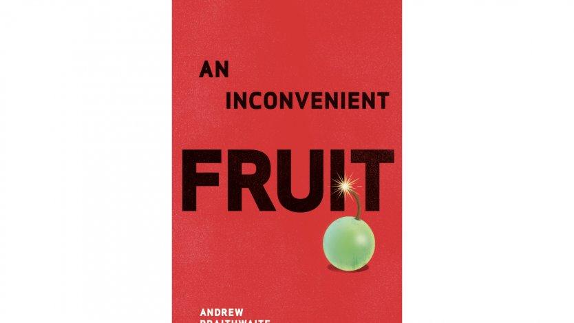An inconvenient fruit Andrew Braithwaite